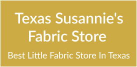 Texas Susannie's Fabric Store | Online Fabric Superstore!